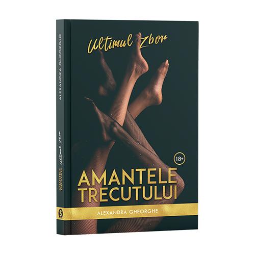 Amantele Trecutului, Ultimul Zbor - Vol. 2 - Alexandra Gheorghe