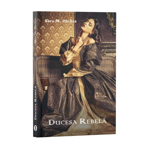 Ducesa rebelă - Sara M. Pachia