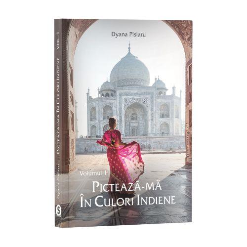 Pictează-mă în culori indiene, Vol. 1 - Dyana Pîslaru