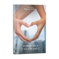 Prenupțial, Vol. 1, Formarea unui întreg - Delia Moretti